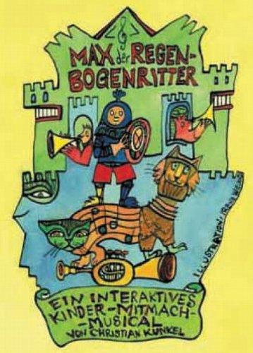 Max der Regenbogenritter - Märchenbuch + Hörspiel CD: Ein interaktives Kinder-Mitmach-Musical. Märchenbuch und CD