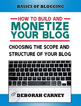 Choosing the Scope and Structure of Your Blog (ABCs Plus Basics for Websites and Blogs) by [Fogg, Liz, Carney, Deborah, Meyer, Tricia]