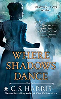 Where Shadows Dance (Sebastian St. Cyr Mystery Book 6) by [Harris, C. S.]