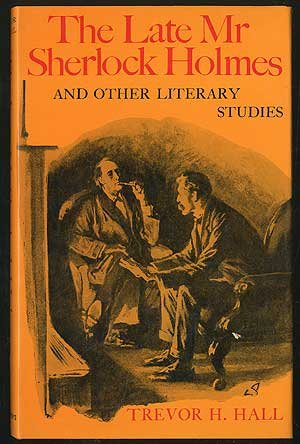 The late Mr. Sherlock Holmes & other literary studies, Hall, Trevor H