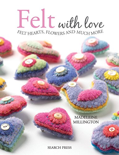 Felt with Love: Felt hearts, flowers and much more