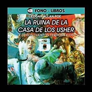 La Ruina de la Casa de los Usher y Otros Cuentos Terrorificos [The Fall of the House of Usher] Audiobook