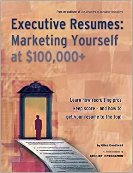 Book Executive Resumes: Marketing Yourself at $100,000+ Learn How Recruiting Pros Keep Score by Giles Goodhead (2001-08-01)