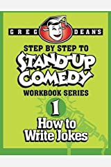 Step By Step to Stand-Up Comedy, Workbook Series: Workbook 1: How to Write Jokes by Greg Dean (2013-08-04) Paperback Bunko