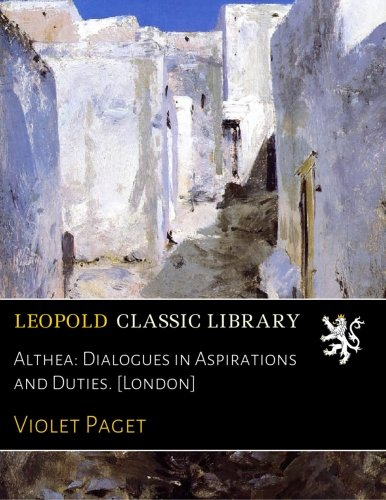 Download Althea: Dialogues in Aspirations and Duties. [London] PDF