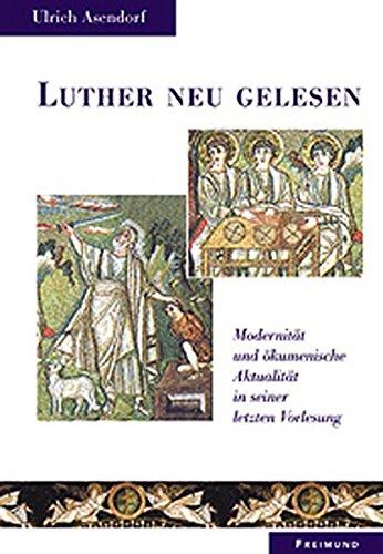 luther-neu-gelesen-modernitt-und-kumenische-aktualitt-in-seiner-letzten-vorlesung-lutherische-theologie-weisse-reihe