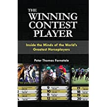 The Winning Contest Player: Inside the Minds of the World's Greatest Horseplayers