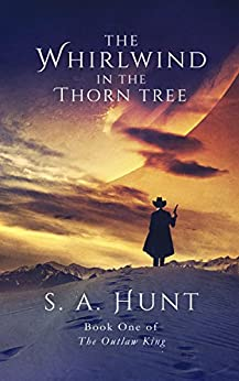 The Whirlwind in the Thorn Tree (The Outlaw King Book 1) by [Hunt, S. A.]