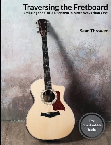 Download Traversing the Fretboard: Utilizing the CAGED System in More Ways than One PDF