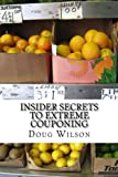 Insider Secrets to Extreme Couponing, Doug Wilson, 1466363657