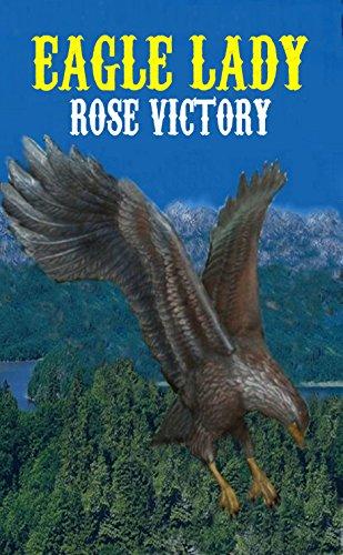Eagle Rose - Eagle Lady (Eagle Series - Adventure, Romance & Fantasy in the Middle Ages. Book 1)