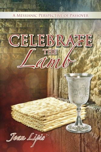 Celebrate The Lamb: A Messianic Perspective of Passover