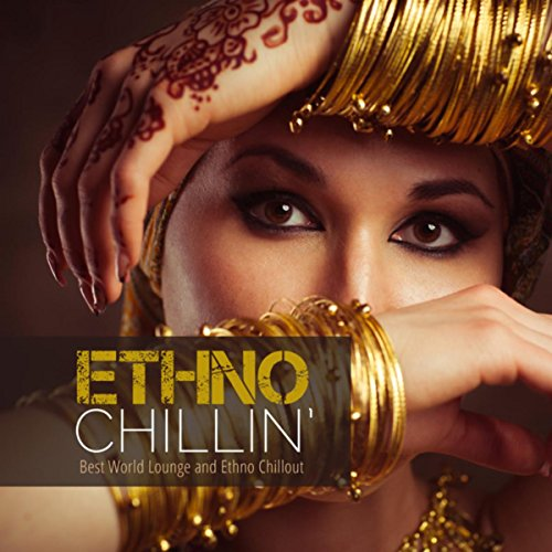 Ethno Chillin': Best World Lounge and Ethno Chillout