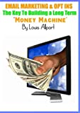 Email Marketing and Opt Ins – The Keys to Building a Long Term Money Machine