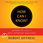How Can I Know?: Answers to Life's 7 Most Important Questions | Robert Jeffress