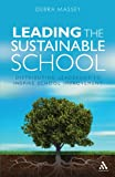 Leading the Sustainable School : Distributing Leadership to Inspire School Improvement, Massey, Debra, 1441109153