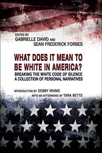 WHAT DOES IT MEAN TO BE WHITE IN AMERICA?: Breaking the White Code of Silence, A Collection of Personal Narratives (2LP EXPLORATIONS IN DIVERSITY Book 1)