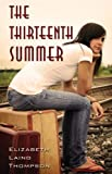 The Thirteen Summer, Elizabeth Laing Thompson, 0984497412