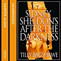 Sidney Sheldon's After the Darkness Hörbuch von Tilly Bagshawe Gesprochen von: Caitlin Thorburn
