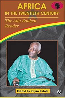 Book Africa In The Twentieth Century: The Adu Boahen Reader (Classic Authors and Texts on Africa)
