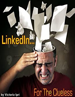 LinkedIn For The Clueless by [Ipri, Victoria]