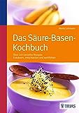 Das Säure-Basen Kochbuch: Über 140 Genießer-Rezepte: entsäuern, entschlacken und wohlfühlen
