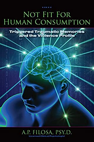 Not Fit for Human Consumption: Triggered Traumatic Memories and the Violence Profile (Kindle Audio Ap)