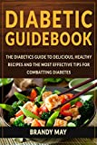 Diabetic Guidebook: The Diabetics guide to delicious, healthy recipes and the most effective tips for combatting diabetes