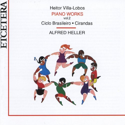 - Heitor Villa-Lobos, Piano Works Vol. 2, Ciclo Brasileiro, Cirandas