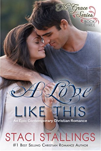 A Love Like This: An Epic Contemporary Christian Romance (The Grace Series Book 3)