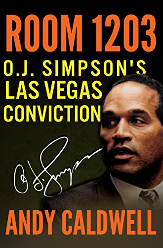 The true story of the convoluted and bizarre events surrounding a violent armed robbery…ROOM 1203: O.J. Simpson's Las Vegas Conviction by Andy Caldwell