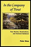 In the Company of Trout, Peter Shea, 1881535347
