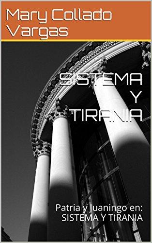 SISTEMA Y TIRANIA: Patria y Juaningo en: SISTEMA Y TIRANIA (Spanish Edition)