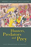 Hunters, Predators and Prey : Inuit Perceptions of Animals, Laugrand, FrA©dA©ric and Oosten, Jarich, 1782384057