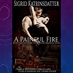 A Painful Fire: Charlie Mistakenly Tries to Give Lydia a Spanking She Thinks Unfair: Book 3: The Discipline for A Lasting Marriage Series | Sigrid Katrinsdatter