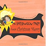 The Halloween Fairy Keeps Christmas Merry, Janeen Antonelli, 1491048093
