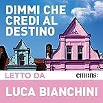 Dimmi che credi al destino   Luca Bianchini