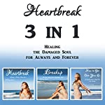 Heartbreak: 3 in 1 - Healing the Damaged Soul for Always and Forever | Cammy Dawson