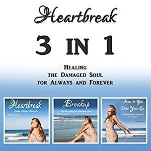 Heartbreak: 3 in 1 - Healing the Damaged Soul for Always and Forever Audiobook