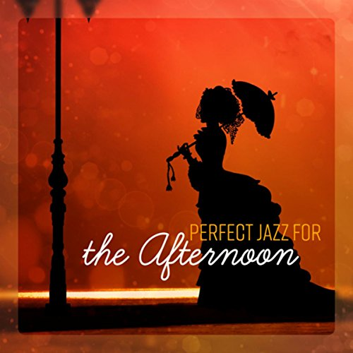 Perfect Jazz for the Afternoon - Relax with a Cup of Tea and -