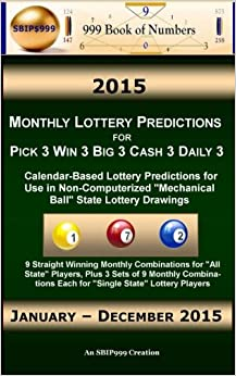 Book 2015 Monthly Lottery Predictions for Pick 3 Win 3 Big 3 Cash 3 Daily 3: Calendar-Based Lottery Predictions for Use in Non-Computerized