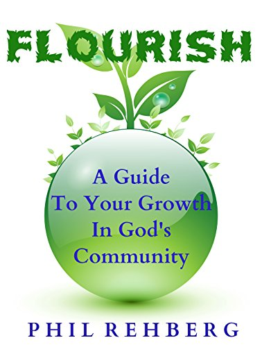 Flourish: A Guide To Your Growth In God's Community by Phil J Rehberg ebook deal