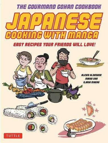 Japanese Cooking with Manga: The Gourmand Gohan Cookbook - 59 Easy Recipes Your Friends will Love! by Alexis Aldeguer, Maiko San, Ilaria Mauro
