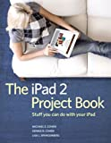 The iPad 2 Project Book, Michael E. Cohen and Dennis R. Cohen, 0321775708