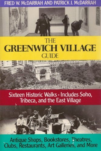 The Greenwich Village Guide: Sixteen Historic Walks : Includes Soho, Tribeca, and the East Village : Antique Shops, Bookstores, Theatres, Clubs, Res (Soho Ny-shops)