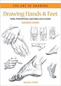 Drawing Hands & Feet: Form - Proportions - Gestures and