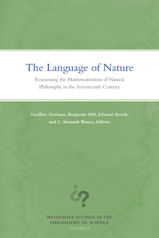 The Language of Nature: Reassessing the Mathematization of Natural Philosophy in the Seventeenth Century (Minnesota Studies in the Philosophy of Science)
