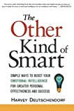 The Other Kind of Smart: Simple Ways to Boost Your Emotional Intelligence for Greater Personal Effectiveness and Success by Harvey Deutschendorf (2009-05-20)