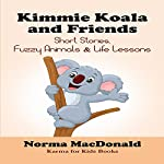 Kimmie Koala and Friends: Short Stories, Fuzzy Animals, and Life Lessons | Norma MacDonald