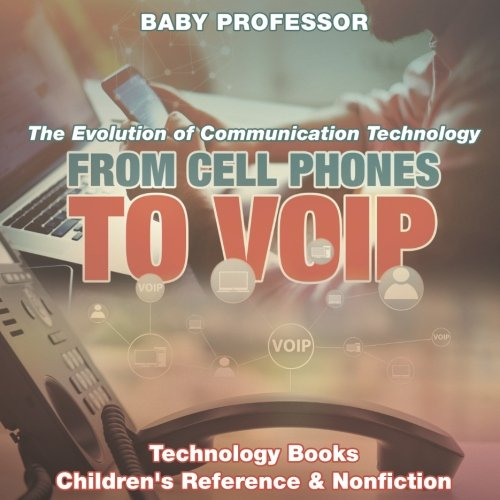 From Cell Phones to VOIP: The Evolution of Communication Technology - Technology Books  Children's Reference & Nonfiction pdf epub